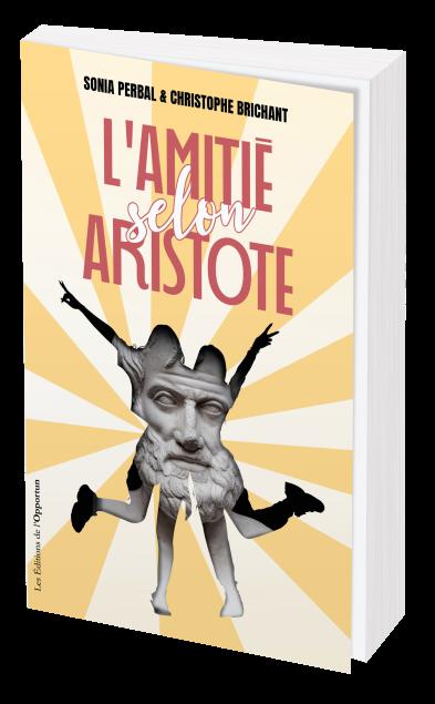 L'amitié selon Aristote - Sonia Perbal, Christophe Brichant - Les Éditions de l'Opportun