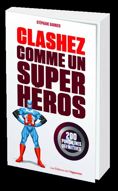 Clashez comme un super-héros - Stéphane GARNIER - Les Éditions de l'Opportun