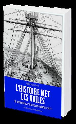 L'HISTOIRE MET LES VOILES - Sophie DUBOIS-COLLET - Les Éditions de l'Opportun