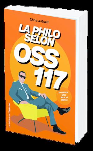 La philosophie selon OSS 117 - Chris LE GUELF - Les Éditions de l'Opportun