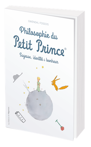 LA PHILOSOPHIE DU PETIT PRINCE - Gwendal FOSSOIS - Les Éditions de l'Opportun