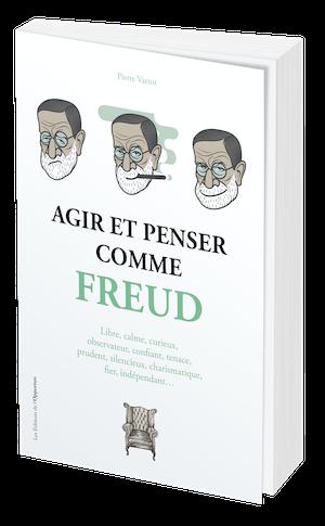 AGIR ET PENSER COMME FREUD - Pierre VARROD - Les Éditions de l'Opportun
