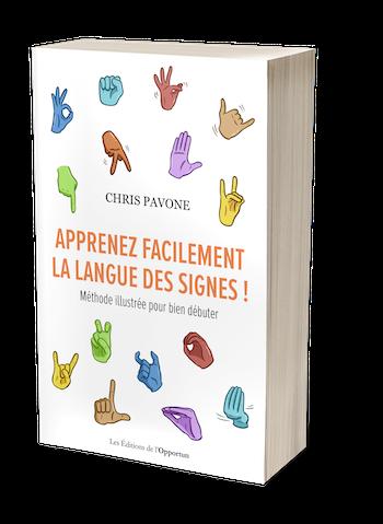 APPRENEZ FACILEMENT LA LANGUE DES SIGNES - Chris PAVONE - Les Éditions de l'Opportun