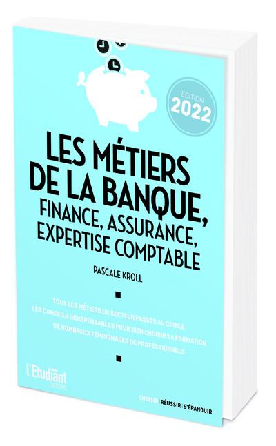 Les métiers de la banque, finance, assurance, expertise comptable édition 2022 - Pascale Kroll - L'Etudiant Éditions