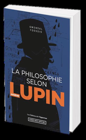 LA PHILOSOPHIE SELON ARSÈNE LUPIN - Gwendal FOSSOIS - Les Éditions de l'Opportun